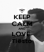 KEEP CALM AND LOVE  Tiësto - Personalised Poster A4 size