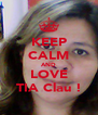 KEEP CALM AND LOVE TIA Clau ! - Personalised Poster A4 size