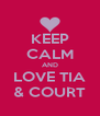KEEP CALM AND LOVE TIA & COURT - Personalised Poster A4 size