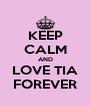 KEEP CALM AND LOVE TIA FOREVER - Personalised Poster A4 size