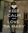 KEEP CALM AND LOVE  TIA MARY - Personalised Poster A4 size