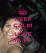 KEEP CALM AND LOVE TIA PI ! - Personalised Poster A4 size