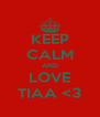 KEEP CALM AND LOVE TIAA <3 - Personalised Poster A4 size