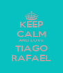 KEEP CALM AND LOVE TIAGO RAFAEL - Personalised Poster A4 size
