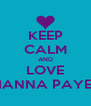 KEEP CALM AND LOVE TIANNA PAYET - Personalised Poster A4 size