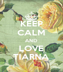 KEEP CALM AND LOVE TIARNA - Personalised Poster A4 size