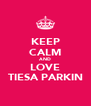 KEEP CALM AND LOVE TIESA PARKIN - Personalised Poster A4 size