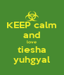 KEEP calm and love tiesha yuhgyal - Personalised Poster A4 size
