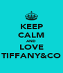 KEEP CALM AND LOVE TIFFANY&CO - Personalised Poster A4 size