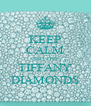 KEEP CALM AND LOVE  TIFFANY DIAMONDS - Personalised Poster A4 size