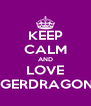 KEEP CALM AND LOVE TIGERDRAGONS - Personalised Poster A4 size