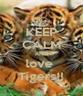 KEEP CALM AND love  Tigers!! - Personalised Poster A4 size