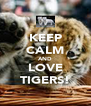 KEEP CALM AND LOVE TIGERS! - Personalised Poster A4 size