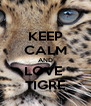 KEEP CALM AND LOVE  TIGRE - Personalised Poster A4 size