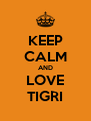 KEEP CALM AND LOVE TIGRI - Personalised Poster A4 size