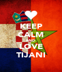 KEEP CALM AND LOVE TIJANI - Personalised Poster A4 size