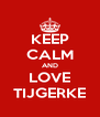 KEEP CALM AND LOVE TIJGERKE - Personalised Poster A4 size