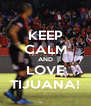 KEEP CALM AND LOVE TIJUANA! - Personalised Poster A4 size