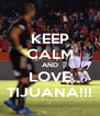 KEEP CALM AND LOVE TIJUANA!!! - Personalised Poster A4 size