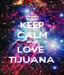 KEEP CALM AND LOVE  TIJUANA - Personalised Poster A4 size