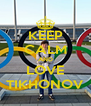 KEEP CALM AND LOVE TIKHONOV - Personalised Poster A4 size