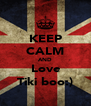 KEEP CALM AND Love Tiki boo:) - Personalised Poster A4 size