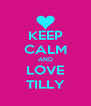 KEEP CALM AND LOVE TILLY - Personalised Poster A4 size