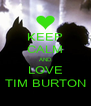 KEEP CALM AND LOVE TIM BURTON - Personalised Poster A4 size