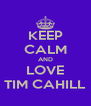 KEEP CALM AND LOVE TIM CAHILL - Personalised Poster A4 size