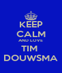 KEEP CALM AND LOVE TIM  DOUWSMA - Personalised Poster A4 size