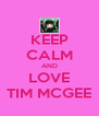 KEEP CALM AND LOVE TIM MCGEE - Personalised Poster A4 size