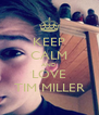 KEEP CALM AND LOVE TIM MILLER - Personalised Poster A4 size