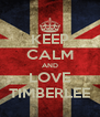 KEEP CALM AND LOVE TIMBERLEE - Personalised Poster A4 size