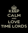 KEEP CALM AND LOVE TIME LORDS - Personalised Poster A4 size