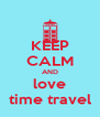 KEEP CALM AND love time travel - Personalised Poster A4 size