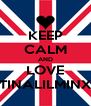 KEEP CALM AND LOVE TINALILMINX - Personalised Poster A4 size