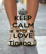 KEEP CALM AND LOVE Tinano ❤ - Personalised Poster A4 size