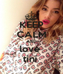 KEEP CALM AND love  tini  - Personalised Poster A4 size