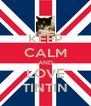 KEEP CALM AND LOVE TINTIN - Personalised Poster A4 size