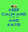 KEEP CALM AND LOVE TIP AND KATIE - Personalised Poster A4 size