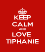 KEEP CALM AND LOVE  TIPHANIE - Personalised Poster A4 size