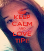 KEEP CALM AND LOVE TIPI! - Personalised Poster A4 size