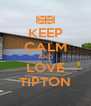 KEEP CALM AND LOVE TIPTON - Personalised Poster A4 size