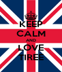 KEEP CALM AND LOVE TIREE - Personalised Poster A4 size