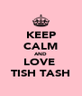 KEEP CALM AND LOVE  TISH TASH - Personalised Poster A4 size