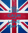 KEEP CALM AND LOVE TISHYA - Personalised Poster A4 size