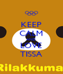 KEEP CALM AND LOVE TISSA - Personalised Poster A4 size