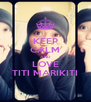 KEEP CALM AND LOVE TITI MARIKITI - Personalised Poster A4 size