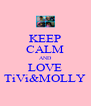 KEEP CALM AND LOVE TiVi&MOLLY - Personalised Poster A4 size
