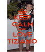KEEP CALM AND LOVE TIZIANO - Personalised Poster A4 size